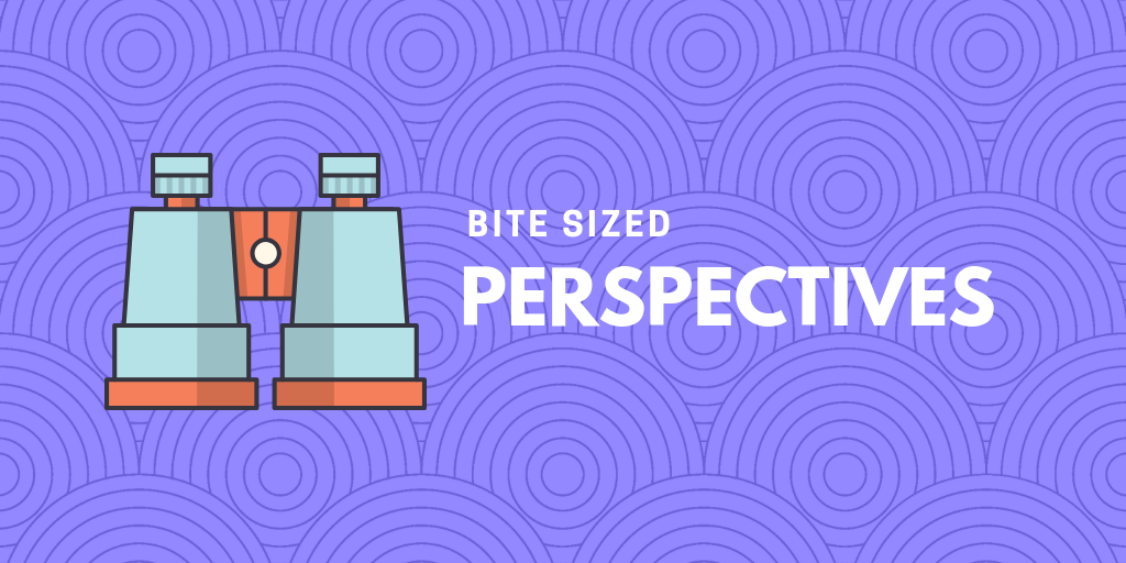 Bite Sized – Perspectives