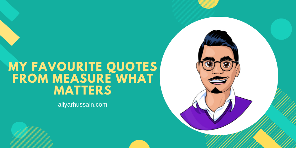 My Favourite Quotes from Measure What Matters