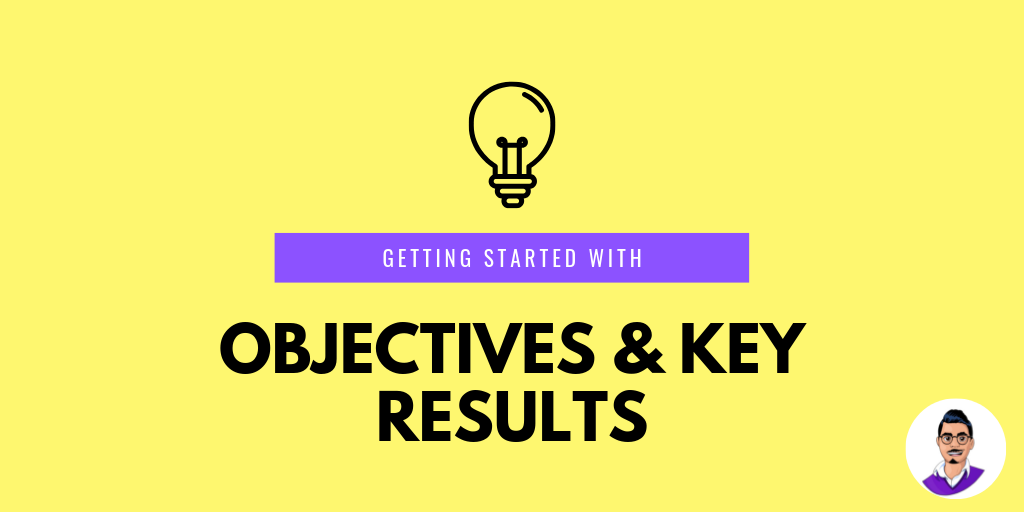 Introduction to OKRs – Objectives & Key Results
